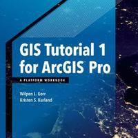 GIS Tutorial 1 for Arcgis Pro: A Platform Workbook