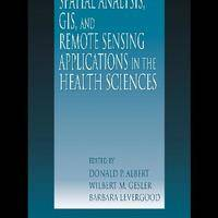Spatial Analysis, GIS and Remote Sensing: Applications in the Health Sciences (2000)(en)(350s)