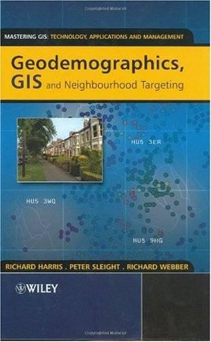Geodemographics, GIS and Neighbourhood Targeting (Mastering GIS: Technol, Applications & Mgmnt)