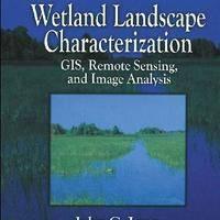 Wetland Landscape Characterization GIS Remote Sensing and Image Analysis