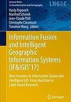 Information Fusion and Intelligent Geographic Information Systems (IF&IGIS'17) : New Frontiers in Information Fusion and Intelligent Gis: from Maritime to Land-based Research