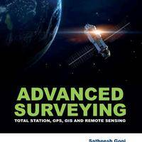 Advanced Surveying - Total Station, GPS, GIS and Remote Sensing