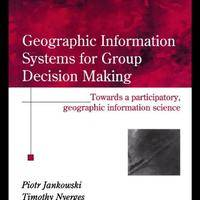 Geographic Information Systems for Group Decision Making: Towards a Participatory, Geographic Information Science