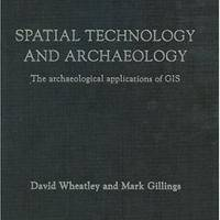 Spatial Technology and Archaeology: The Archaeological Applications of GIS