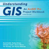 Understanding GIS: An ArcGIS Pro Project Workbook, 3rd Editon