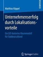 Unternehmenserfolg durch Lokalisationsvorteile: Ein GIS-basiertes Raummodell für Süddeutschland