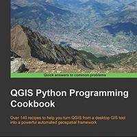 QGIS Python programming cookbook over 140 recipes to help you turn QGIS from a desktop GIS tool into a powerful automated geospatial framework
