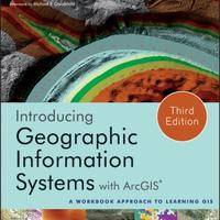 Introducing Geographic Information Systems with ArcGIS  A Workbook Approach to Learning GIS