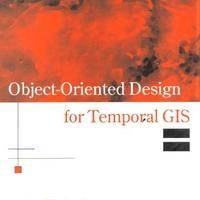 Object-Oriented Design for Temporal GIS (Research Monographs in Geographical Information Systems)