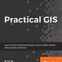 Practical GIS: Learn novice to advanced topics such as QGIS, Spatial data analysis, and more