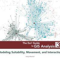 The Esri Guide to GIS Analysis - Volume 3: Modeling Suitability, Movement, and Interaction