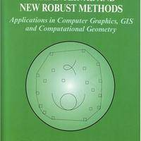 Geometric Computations with Interval and New Robust Methods: Applications in Computer Graphics, GIS and Computational Geometry